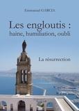 Emmanuelle Garcia - Les engloutis : Haine, humiliation, oubli - La résurrection.