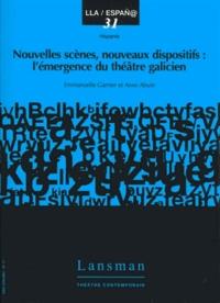 Emmanuelle Garnier - Nouvelles scènes, nouveaux dispositifs - L'émergence du théâtre galicien.