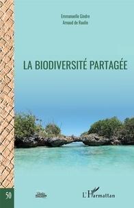 Emmanuelle Gindre et Arnaud de Raulin - La biodiversité partagée.