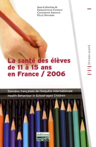 Emmanuelle Godeau et Catherine Arnaud - La santé des élèves de 11 à 15 ans en France / 2006 - Données françaises de l'enquête internationale Health Behaviour in School-aged Children (HSBC).