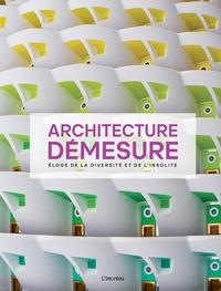 Emmanuelle Graffin - Architecture démesure - Eloge de la diversité et de l'insolite.