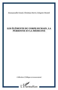 Emmanuelle Grand et Christian Hervé - Les éléments du corps humain, la personne et la médecine.