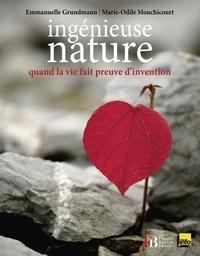 Emmanuelle Grundmann et Marie-Odile Monchicourt - Ingénieuse nature - Quand la vie fait preuve d'invention.
