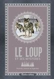 Emmanuelle Grundmann - Le loup et ses mystères - Portrait, histoire et légendes.