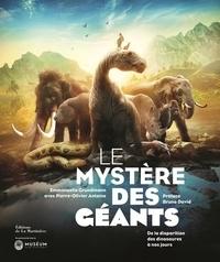 Emmanuelle Grundmann et Pierre-Olivier Antoine - Le mystère des géants - De la disparition des dinosaures à nos jours.