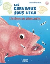 Emmanuelle Grundmann - Les cerveaux sous l'eau - L'intelligence des animaux marins.