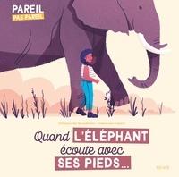 Emmanuelle Grundmann et Clémence Dupont - Quand l'éléphant écoute avec ses pieds....
