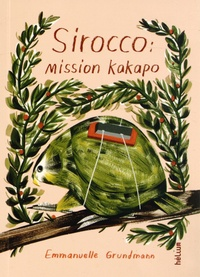 Emmanuelle Grundmann - Sirocco : mission kakapo.