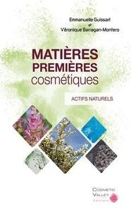 Emmanuelle Guissart et Véronique Barragan-Montero - Matières premières cosmétiques - Volume 1, Actifs naturels.