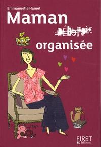 Emmanuelle Hamet - Maman organisée - Tous les trucs et astuces pour ne plus jamais être débordée quand on a des enfants !.