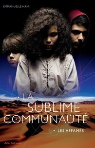 Emmanuelle Han - La sublime communauté Tome 1 : Les affamés.