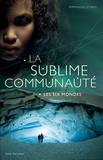 Emmanuelle Han - La sublime communauté Tome 2 : Les six mondes.