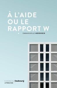 Emmanuelle Heidsieck - A l'aide ou le rapport W.