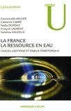 Emmanuelle Hellier et Nadia Dupont - La France, la ressource en eau - Usages, gestions et enjeux territoriaux.