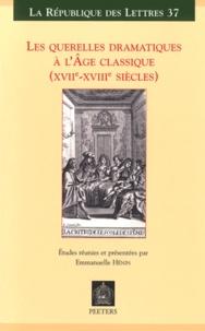 Emmanuelle Hénin - Les querelles dramatiques à l'âge classique (XVIIe-XVIIIe siècles).