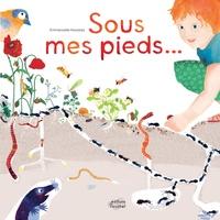 Emmanuelle Houssais - Sous mes pieds... - La vie du sol.