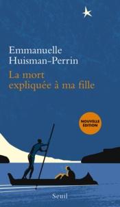 Emmanuelle Huisman-Perrin - La mort expliquée à ma fille.