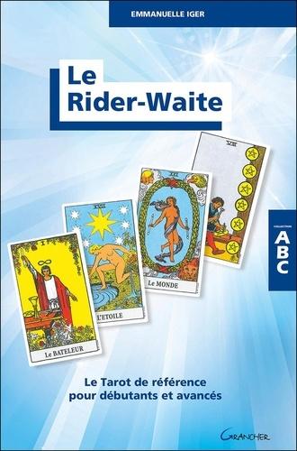 Le Rider-Waite. Le Tarot de référence pour débutants et avancés