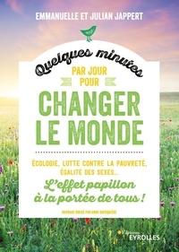 Emmanuelle Jappert et Julian Jappert - Quelques minutes par jour pour changer le monde - L'effet papillon à la portée de tous !.