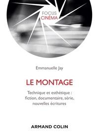 Emmanuelle Jay - Le montage - Technique et esthétique : fiction, documentaire, série, nouvelles écritures.