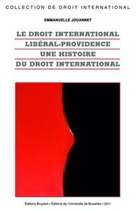 Emmanuelle Jouannet - Droit international libéral-providence - Une histoire du droit international.