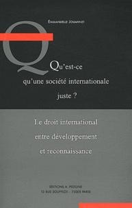 Emmanuelle Jouannet - Qu'est-ce qu'une société internationale juste ? - Le droit international entre développement et reconnaissance.