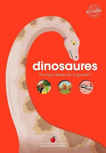 Dinosaures. Pourquoi étaient-ils si grands ? Avec + de 40 volets à soulever