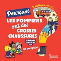 Emmanuelle Kecir-Lepetit et Mylène Rigaudie - Explique-moi pourquoi les pompiers ont des grosses chaussures ? - Et plein de questions sur les pompiers.