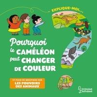 Emmanuelle Kecir-Lepetit et  Ninie - Explique-moi... pourquoi le caméléon peut changer de couleur - Et plein de questions sur les pouvoirs des animaux.