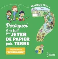 Emmanuelle Kecir-Lepetit et Candela Ferrández - Explique-moi... L'environnement - Pourquoi il ne faut pas jeter de papier par terre.