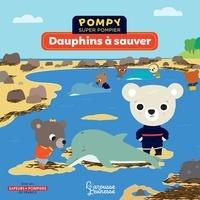 Emmanuelle Kecir-Lepetit et Stéphanie Bardy - Pompy super pompier  : Dauphins à sauver.