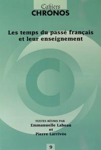 Emmanuelle Labeau et Pierre Larrivée - Les temps du passé français et leur enseignement.