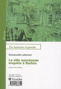 Emmanuelle Lallement - La ville marchande, enquête à Barbès.