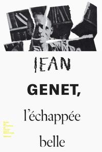 Emmanuelle Lambert - Jean Genet, l'échappée belle.