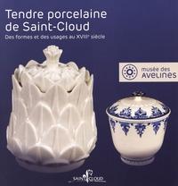 Emmanuelle Le Bail et Christine Lahaussois - Tendre porcelaine de Saint-Cloud - Des formes et des usages au XVIIIe siècle.