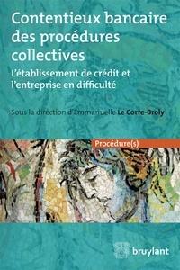Emmanuelle Le Corre-Broly - Contentieux bancaire des procédures collectives - L'établissement de crédit et l'entreprise en difficulté.