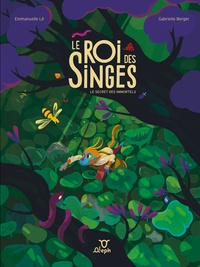 Emmanuelle Lê et Gabrielle Berger - Le roi des singes - Le secret des immortels.