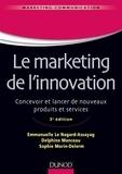Emmanuelle Le Nagard-Assayag et Delphine Manceau - Le marketing de l'innovation - 3e édition - Concevoir et lancer de nouveaux produits et services.