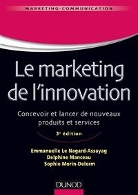 Emmanuelle Le Nagard-Assayag et Delphine Manceau - Marketing de l'innovation - De la création au lancement de nouveaux produits.