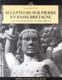 Sculpteurs sur pierre en Basse-Bretagne - Les ateliers du XVe siècle au XVIIIe siècle.pdf