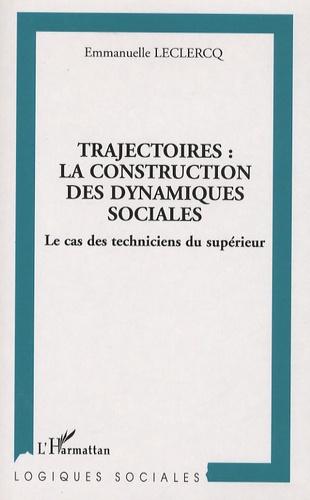 Emmanuelle Leclercq - Trajectoires : la construction des dynamiques sociales - Le cas des techniques du supérieur.