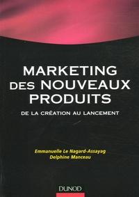 Emmanuelle Lenagard et Delphine Manceau - Le marketing des nouveaux produits - De la création au lancement.
