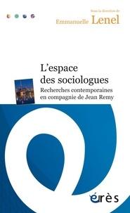 Emmanuelle Lenel - L'espace des sociologues - Recherches contemporaines en compagnie de Jean Remy.