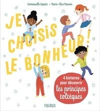 Emmanuelle Lepetit et Marie-Elise Masson - Je choisis le bonheur ! - 4 histoires pour découvrir les principes toltèques.