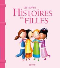 Emmanuelle Lepetit et Sarah Abèlé - Les super histoires des filles.