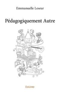 Emmanuelle Leseur - Pédagogiquement Autre.