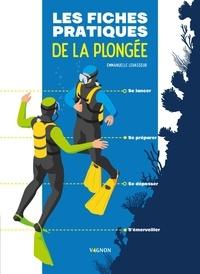 Emmanuelle Levasseur et Lorenzo Timon - Les fiches pratiques de la plongée - Se lancer - Se préparer - Se dépasser - S'émerveiller.