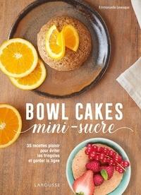 Emmanuelle Levesque - Bowl cakes mini-sucres - 35 recettes plaisir pour éviter les fringales et garder la ligne.