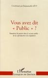 """Emmanuelle Lévy - Vous avez dit """"public"""" ? - Situations de gestion dans le secteur public : de la coproduction à la régulation."""