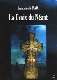 Emmanuelle Maia - La Croix du Néant.
